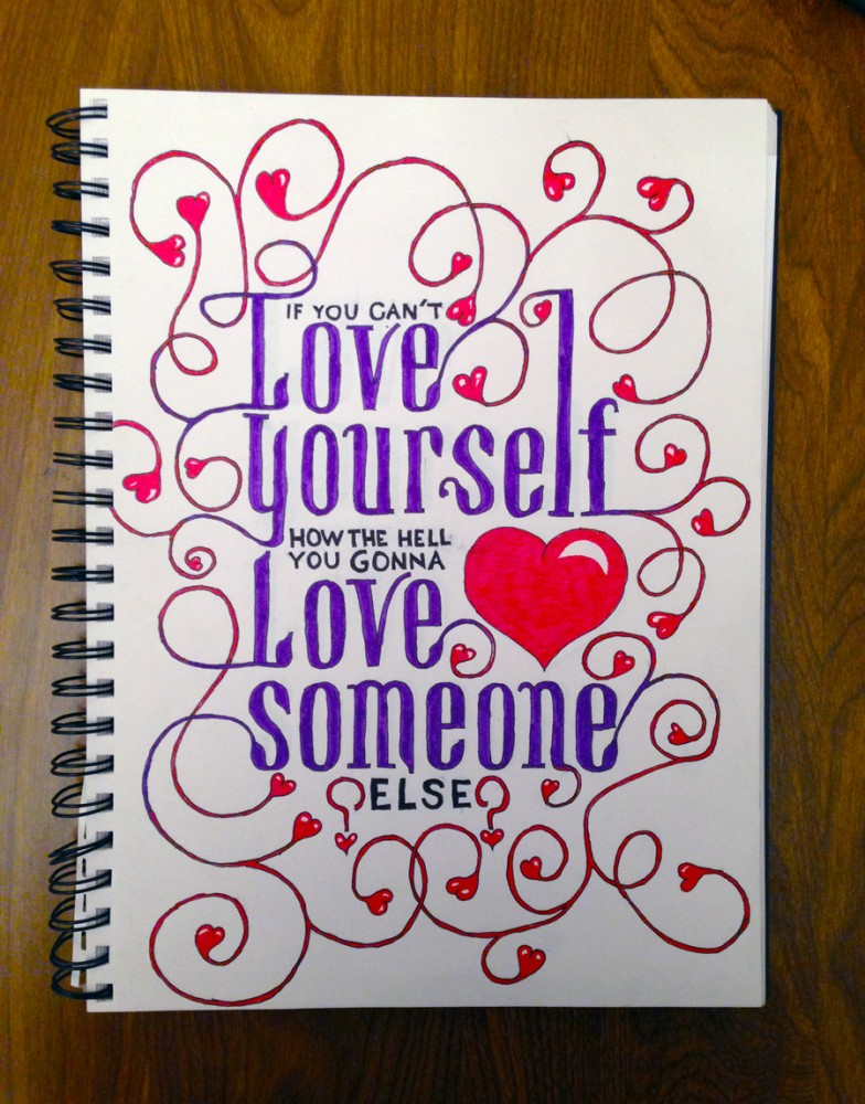 If you cant love yourself how the hell are you gonna love someone else, hand lettered